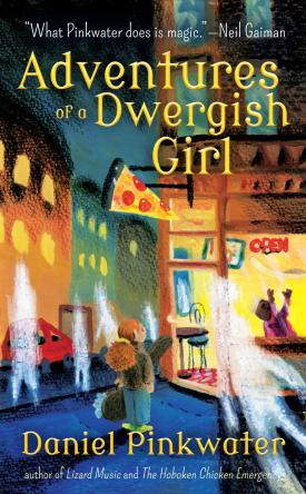 Daniel Pinkwater's Adventures of a Dwergish Girl